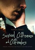 Sexual offenses and offenders : theory, practice, and policy