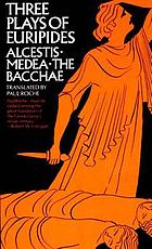 Three plays of Euripides: Alcestis, Medea, the Bacchae.