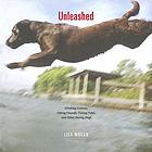 Unleashed : climbing canines, hiking hounds, fishing Fidos, and other daring dogs