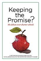 Keeping the promise? : the debate over charter schools