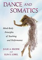 Dance and somatics : mind-body principles of teaching and performance