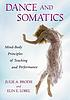 Dance and somatics : mind-body principles of teaching... by  Julie A Brodie