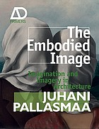 The embodied image : imagination and imagery in architecture