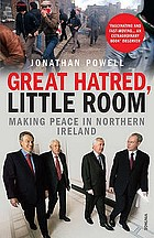 Great hatred, little room : making peace in Northern Ireland
