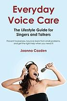 Everyday voice care : the lifestyle guide for singers and talkers