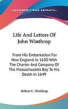 Life and letters of John Winthrop : from his embarkation for New England in 1630 with the charter and company of the Massachusetts Bay to his death in 1649