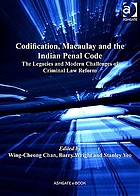 Codification, Macaulay and the Indian Penal Code : the legacies and modern challenges of criminal law reform