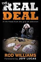 The real deal : a life freed from the grip of addiction