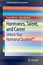 Hormones, talent, and career : unlock your hormonal quotient®