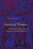 Secrets of women : gender, generation, and the origins of human dissection