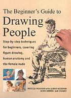 The beginner's guide to drawing people : step-by-step techniques for beginners, covering figure drawing, human anatomy and the female nude