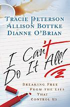 I can't do it all! : breaking free from the lies that control us