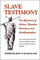 Slave testimony : two centuries of letters, speeches, interviews, and autobiographies