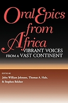 Oral epics from Africa : vibrant voices from a vast continent