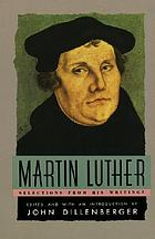 Martin Luther, selections from his writings.