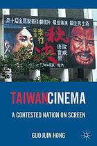 Taiwan Cinema : a Contested Nation on Screen.