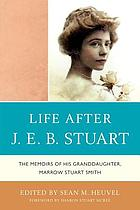 Life after J.E.B. Stuart : the memoirs of his granddaughter, Marrow Stuart Smith