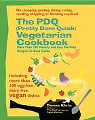 The PDQ (Pretty Darn Quick!) vegetarian cookbook : 240 healthy and easy no-prep recipes for busy cooks