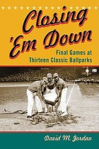Closing 'em down : final games at thirteen classic ballparks