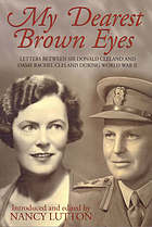 My dearest brown eyes : letters between Sir Donald Cleland and Dame Rachel Cleland during World War II