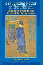 Sexualizing power in naturalism : Theodore Dreiser and Frederick Philip Grove