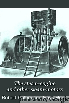 The steam-engine and other steam-motors; a text-book for engineering colleges and a treatise for engineers,