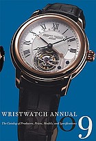 Wristwatch annual 2009 : the catalog of producers, prices, models, and specifications