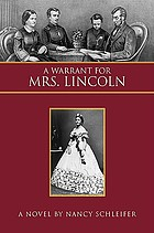 A warrant for Mrs. Lincoln : a novel