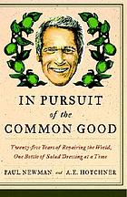 In pursuit of the common good : twenty-five years of improving the world, one bottle of salad dressing at a time. Summary.