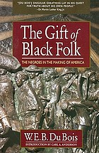The gift of Black folk : the Negroes in the making of America