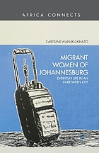 Migrant women of Johannesburg : everyday life in an in-between city