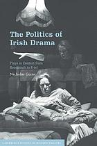 The politics of Irish drama : plays in context from Boucicault to Friel