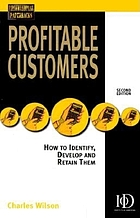 Profitable customers : how to identify, develop and retain them