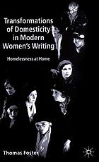 Transformations of domesticity in modern women's writing : homelessness at home