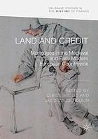 Land and credit : mortgages in the medieval and early modern European countryside