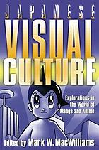 Japanese visual culture : explorations in the world of manga and anime