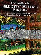 The authentic Gilbert & Sullivan songbook : 92 unabridged selections from all 14 operas reproduced from early vocal scores