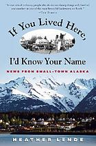If you lived here, I'd know your name : news from small-town Alaska