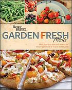 Garden fresh meals : more than 200 delicious recipes for enjoying produce at its just-picked peak