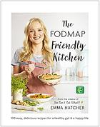 The FODMAP friendly kitchen : 100 easy, delicious recipes for a healthy gut and a happy life