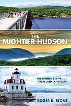 The mightier Hudson : the spirited revival of a treasured landscape