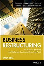 Business restructuring : an action template for reducing cost and growing profit