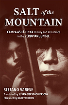 Salt of the mountain : campa ashaninka history and resistance in the peruvian jungle.