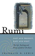 Rumi - Past and Present, East and West : the Life, Teachings, and Poetry of Jalâl al-Din Rumi.