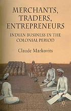Merchants, traders, entrepreneurs : Indian business in the colonial era