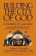 Building the city of God : community and cooperation among the Mormons