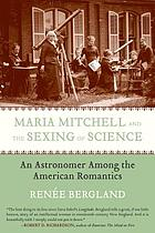 Maria Mitchell and the sexing of science : an astronomer among the American romantics
