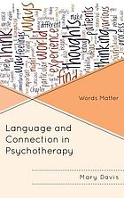 Language and connection in psychotherapy : words matter
