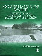 Governance of water : institutional alternatives and political economy