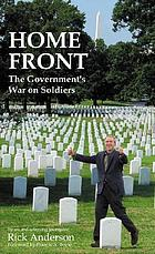 Home front : the government's war on soldiers : a report on how America's weapons, medicines, and bureaucracies of mass destruction harm our troops and veterans